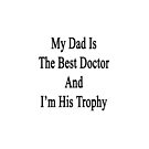 My Dad Is The Best Doctor And I'm His Trophy  by supernova23