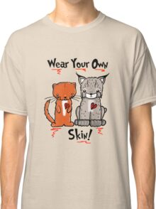 Wear Your Own Skin! Classic T-Shirt
