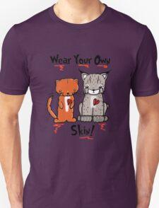 Wear Your Own Skin! Unisex T-Shirt