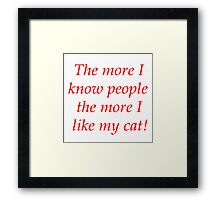 The more I know people the more I like my cat! Framed Print
