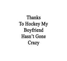 Thanks To Hockey My Boyfriend Hasn't Gone Crazy  by supernova23