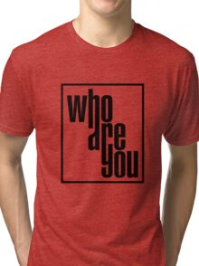 who are you Tri-blend T-Shirt