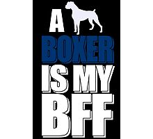 Dog T shirts - A Boxer is My BFF Photographic Print