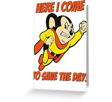Mighty Mouse - Here I Come To Save The Day T Shirt Greeting Card