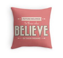 Future Belongs To Those Who Believe In Their Dreams Throw Pillow