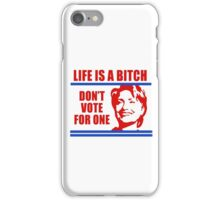 F*ck Clinton | Life's A Bitch, Don't Vote For One | 2016 iPhone Case/Skin