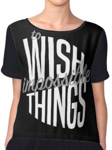 To Wish Impossible Things (B&W) Chiffon Top
