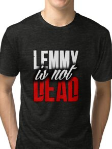 Lemmy is Not Dead Tri-blend T-Shirt