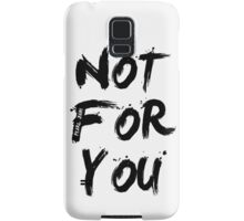 Not For You Samsung Galaxy Case/Skin