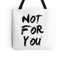 Not For You Tote Bag
