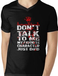 don't talk to me my favorite character just died again Mens V-Neck T-Shirt