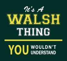 It's A WALSH thing, you wouldn't understand !! by satro