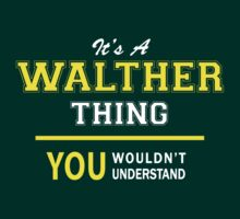 It's A WALTHER thing, you wouldn't understand !! by satro