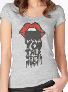 YOU TALK WAY TO MUCH - QUOTE Women's Fitted Scoop T-Shirt