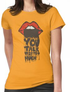 YOU TALK WAY TO MUCH - QUOTE Womens Fitted T-Shirt