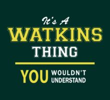 It's A WATKINS thing, you wouldn't understand !! by satro