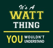 It's A WATT thing, you wouldn't understand !! by satro