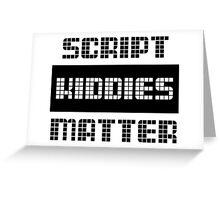 Script Kiddies Matter 1 Greeting Card