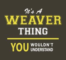 It's A WEAVER thing, you wouldn't understand !! by satro