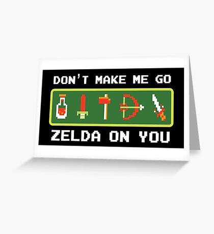 Don't Make Me Go Zelda On You! Greeting Card