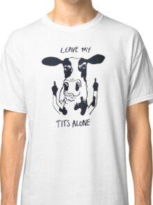 Leave My Tits Alone Classic T-Shirt