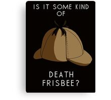 IS IT SOME KIND OF DEATH FRISBEE Canvas Print
