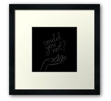 Could You Not? Framed Print