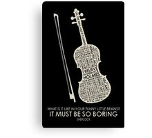 IT MUST BE SO BORING Canvas Print