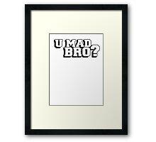 U mad bro? Are you mad bro? Framed Print