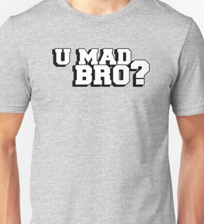 U mad bro? Are you mad bro? Unisex T-Shirt