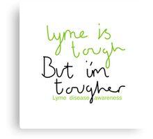 Lyme is tough, i'm tougher (lyme disease) Canvas Print