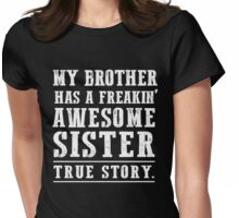 My Brother Has A Freaking Awesome Sister T-shirt Womens Fitted T-Shirt