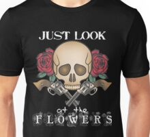 Just look at the flowers Unisex T-Shirt