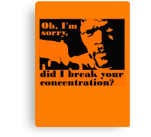 Did i break your concentration Canvas Print