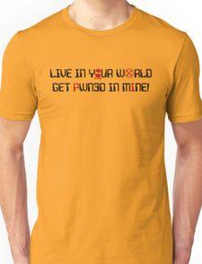Live in Your World-Get Pawn3d in Mine - Dark Print Unisex T-Shirt