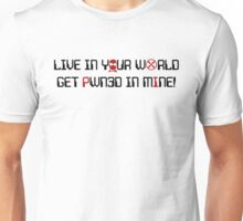 Live in Your World-Get Pawn3d in Mine - Dark Print Unisex T-Shirt