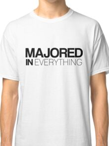 Majored in Everything Classic T-Shirt
