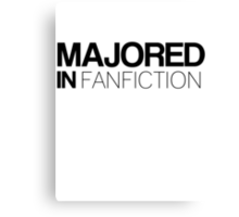 Majored in Fanfiction Canvas Print