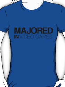 Majored in Video Games T-Shirt