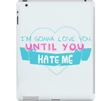 Until You HATE ME. iPad Case/Skin