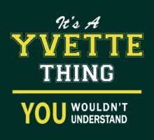 It's A YVETTE thing, you wouldn't understand !! by satro