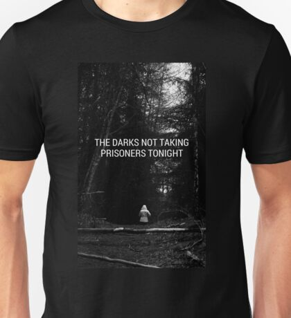 The Darks Not Taking Prisoners Tonight Unisex T-Shirt