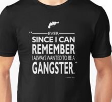 I Always Wanted To Be A Gangster Unisex T-Shirt