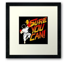 SURE YOU CAN! Framed Print