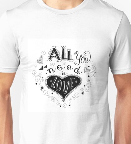All you need is love, hand written lettering  Unisex T-Shirt