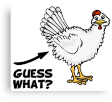 Guess What Chicken Butt Canvas Print