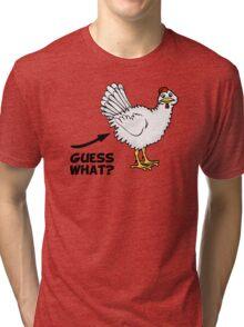 Guess What Chicken Butt Tri-blend T-Shirt