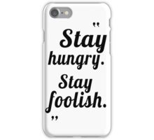Stay hungry, stay foolish. iPhone Case/Skin