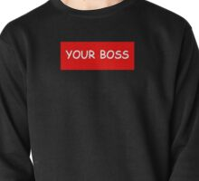 I am your boss! Pullover