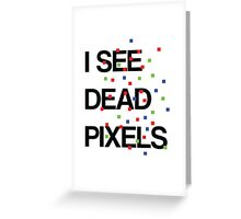 I SEE DEAD PIXELS Greeting Card